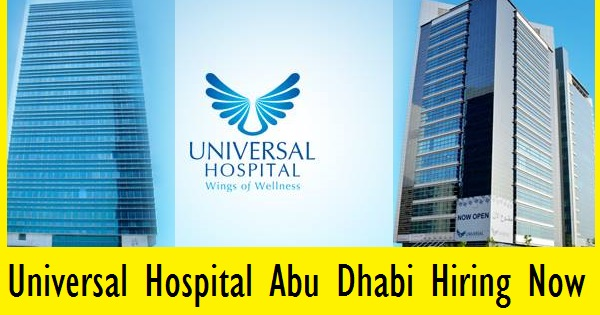 Universal Hospital Abu Dhabi Hiring Now